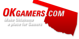 Oklahoma Gamers - OKgamers.com - Oklahoma's Gamer Resource